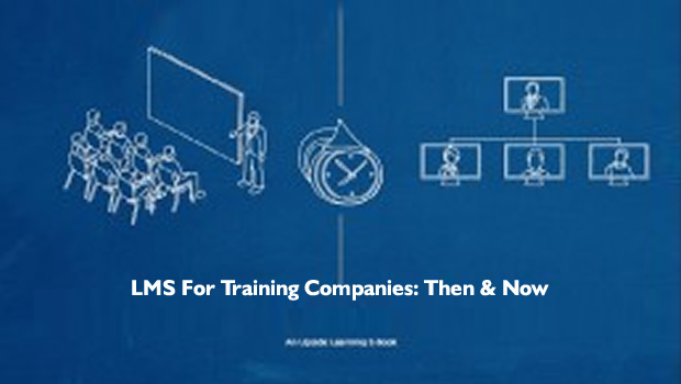 LMS for Training Companies – Then & Now: Get The Free eBook