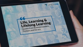 Life, Learning & Lifelong Learning- Quotes from Business Leaders, Thinkers and Do-ers