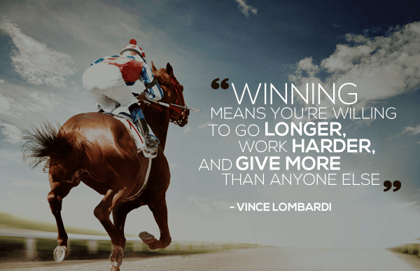Winning means you're Willing to go Longer, work Harder, and give more than anyone else