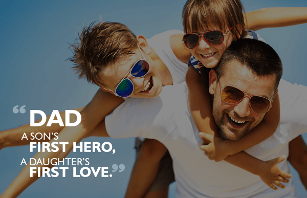 Dad - A Son's First Hero, A Daughter's First Love