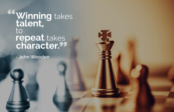 Winning takes talent, to repeat takes character - John Wooden