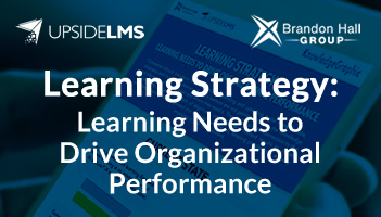 Learning Strategy: Learning Needs to Drive Organizational Performance