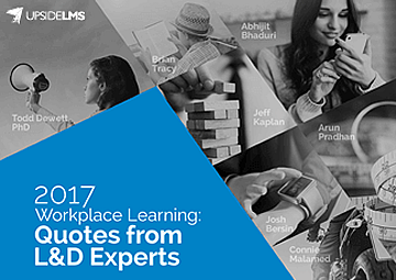 2017 Workplace Learning: Quotes from L&D Experts