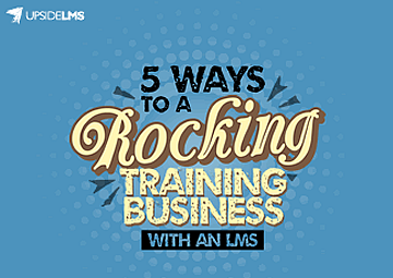 5 ways to a Rocking Training Business with an LMS