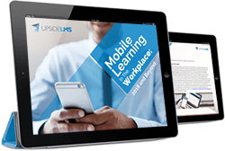 UpsideLMS's latest eBook sheds light on mLearning in the workplace of today, and tomorrow!