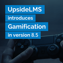 UpsideLMS puts its game face on; Releases Gamification in version 8.5