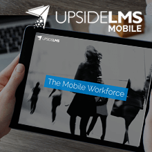 UpsideLMS' Latest Presentation Sheds Light on the State of Mobile Learning in the Workplace